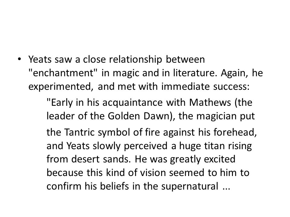 Yeats saw a close relationship between enchantment in magic and in literature.