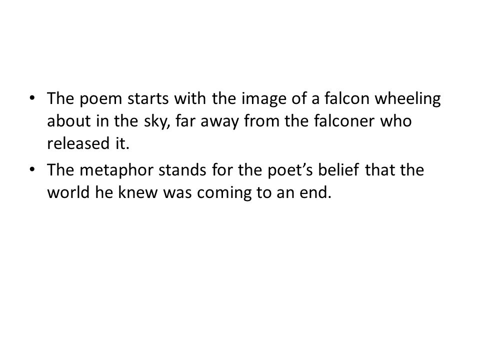 The poem starts with the image of a falcon wheeling about in the sky, far away from the falconer who released it.