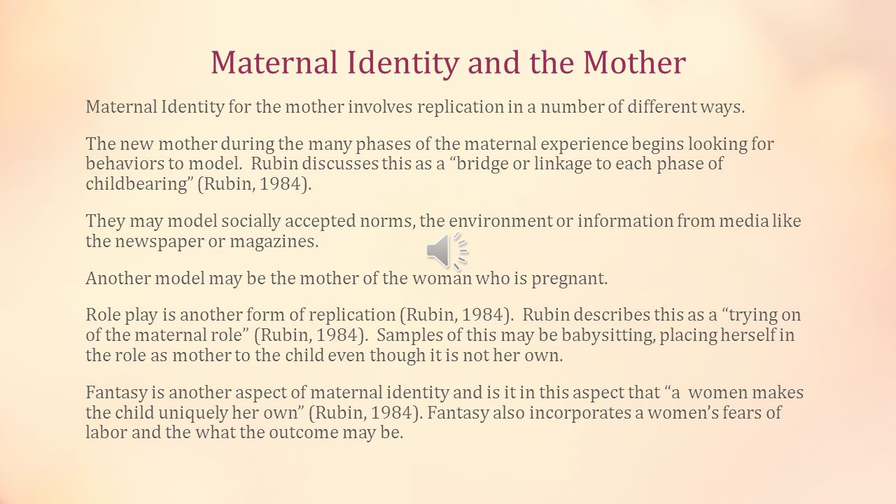 Maternal Identity and the Mother Maternal Identity for the mother involves replication in a number of different ways.