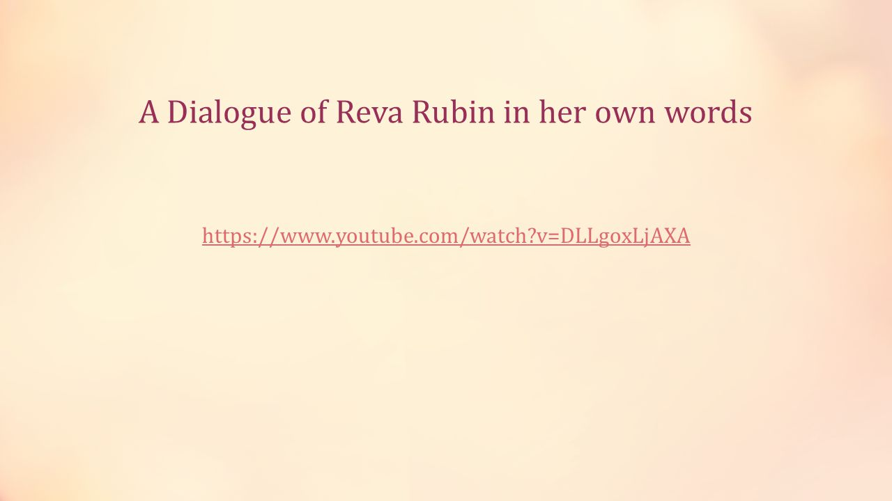 A Dialogue of Reva Rubin in her own words https://www.youtube.com/watch?v=DLLgoxLjAXA