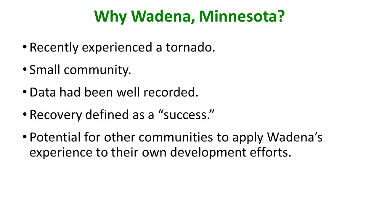 Why Wadena, Minnesota. Recently experienced a tornado.