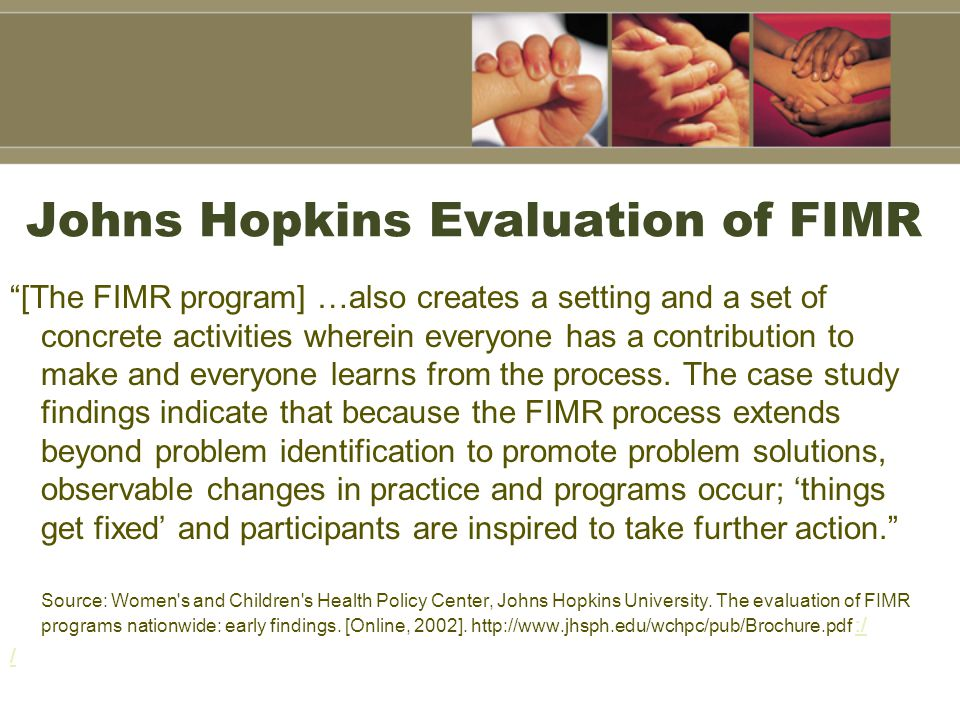 "Johns Hopkins Evaluation of FIMR ""[The FIMR program] …also creates a setting and a set of concrete activities wherein everyone has a contribution to m"