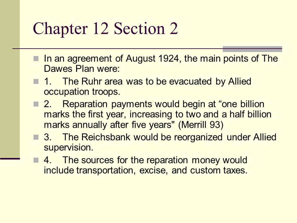 Chapter 12 Section 2 In an agreement of August 1924, the main points of The Dawes Plan were: 1.The Ruhr area was to be evacuated by Allied occupation troops.