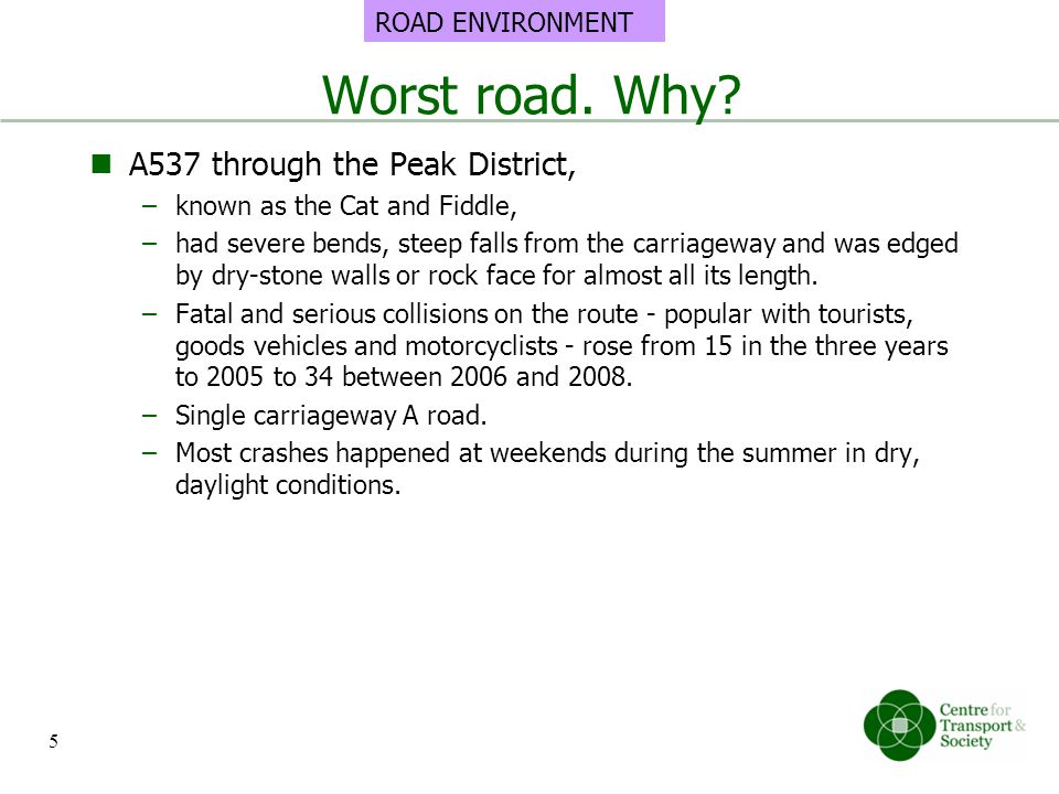 Worst road. Why? A537 through the Peak District, –known as the Cat and Fiddle, –had severe bends, steep falls from the carriageway and was edged by dr