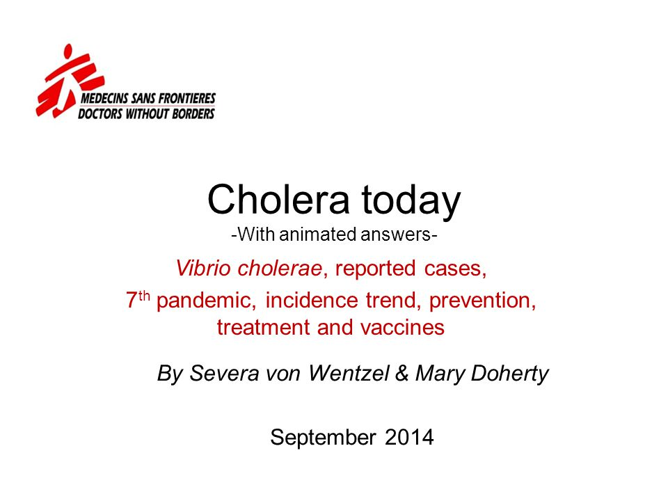 Cholera today -With animated answers- Vibrio cholerae, reported cases, 7 th pandemic, incidence trend, prevention, treatment and vaccines By Severa vo