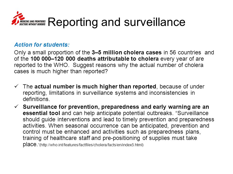 Reporting and surveillance Action for students: Only a small proportion of the 3–5 million cholera cases in 56 countries and of the 100 000–120 000 deaths attributable to cholera every year of are reported to the WHO.