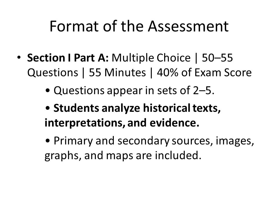 Format of Assessment Section I Part B: Short Answer   4 Questions   45 Minutes   20% of Exam Score Questions provide opportunities for students to demonstrate what they know best.
