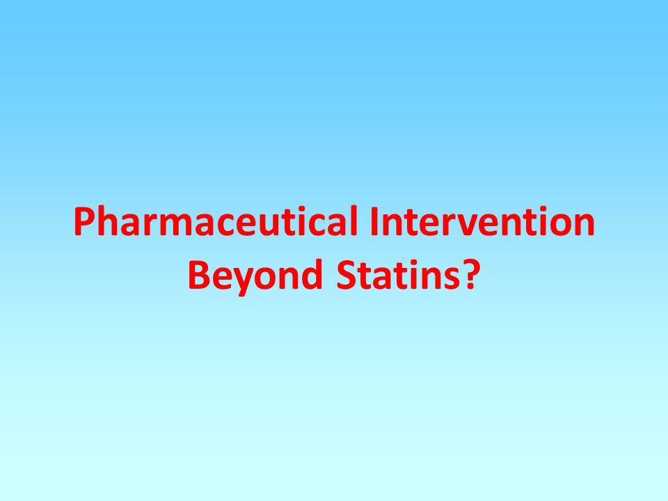 Pharmaceutical Intervention Beyond Statins