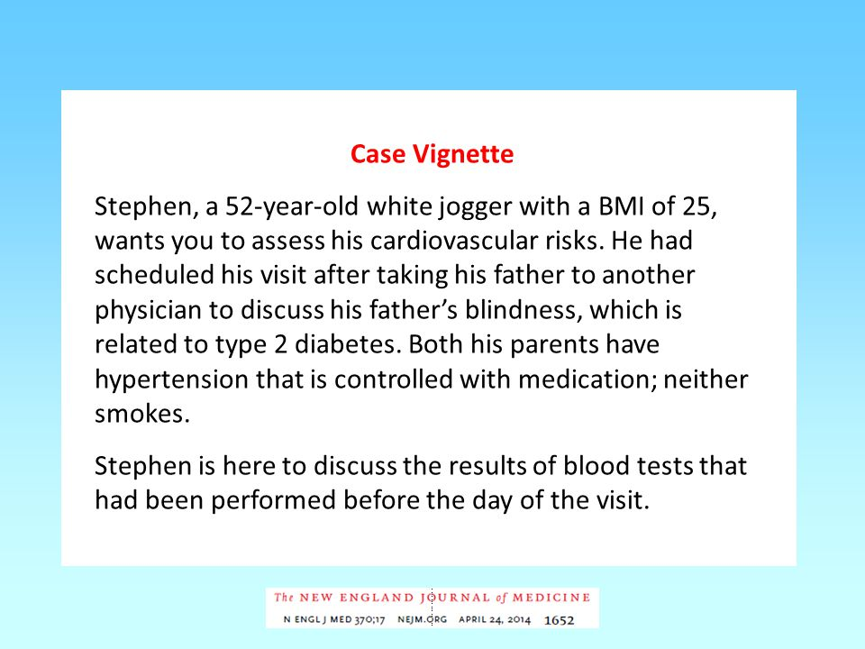 Case Vignette Stephen, a 52-year-old white jogger with a BMI of 25, wants you to assess his cardiovascular risks.