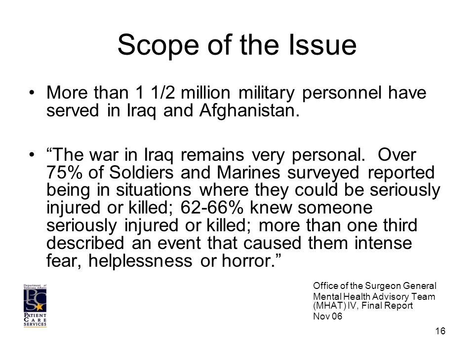 Scope of the Issue More than 1 1/2 million military personnel have served in Iraq and Afghanistan.