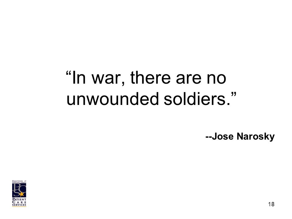 In war, there are no unwounded soldiers. --Jose Narosky 18