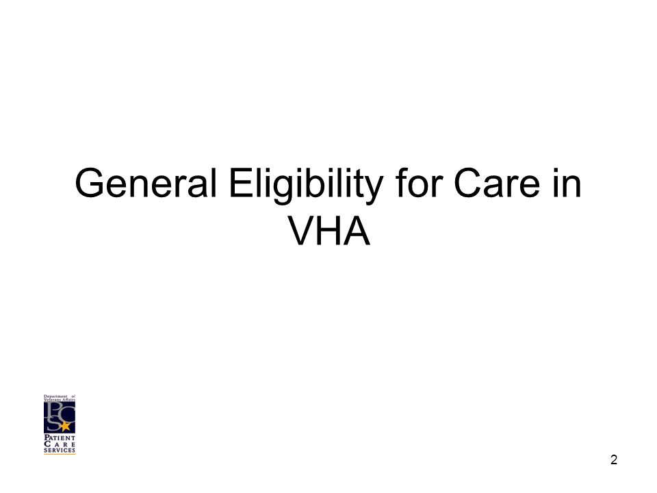 General Eligibility for Care in VHA 2