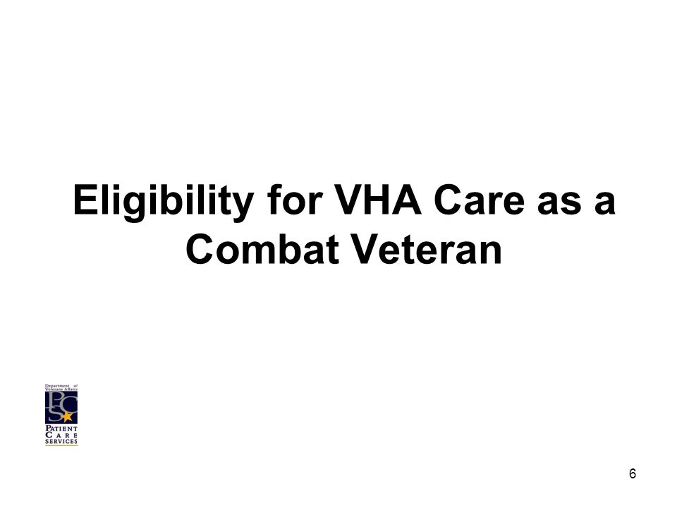 Eligibility for VHA Care as a Combat Veteran 6
