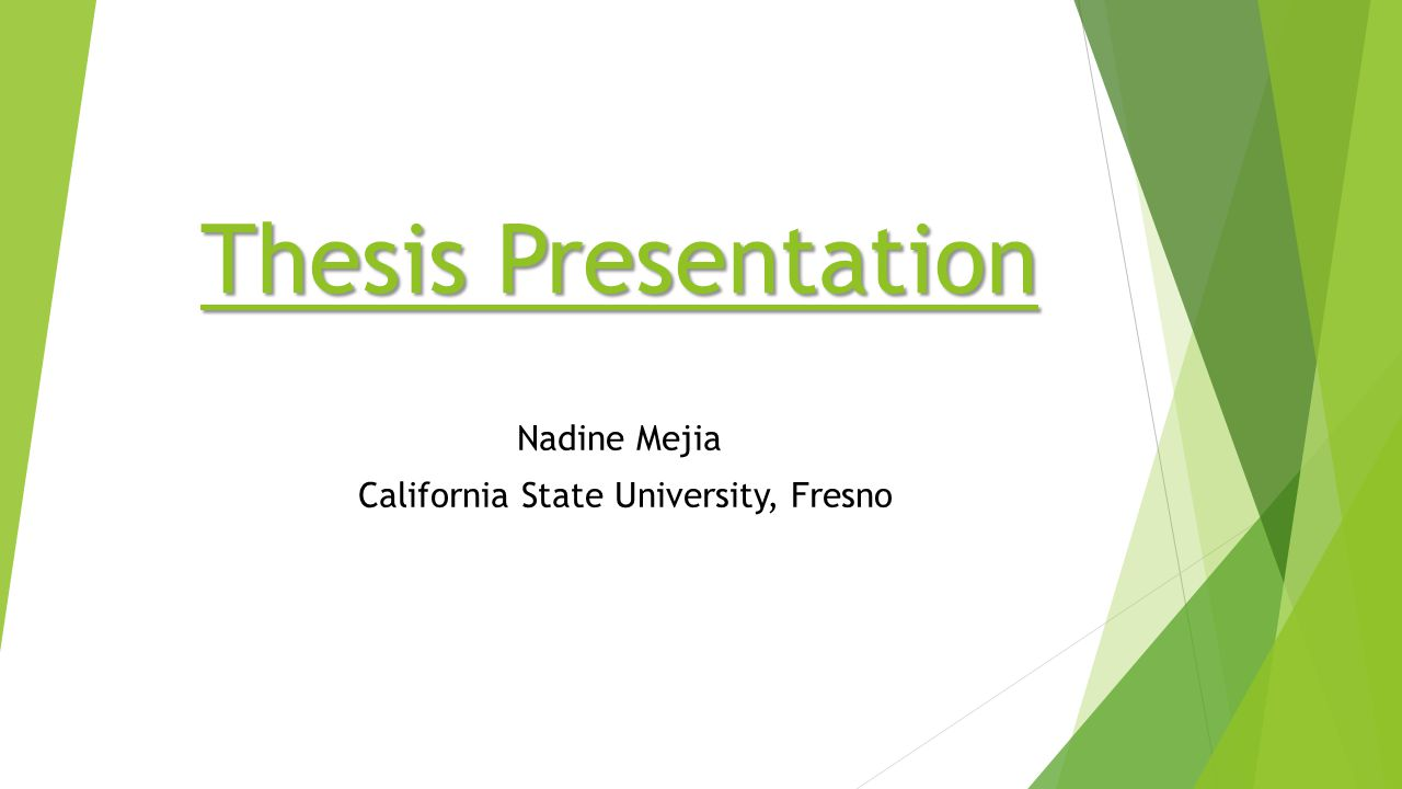 Thesis Presentation Nadine Mejia California State University, Fresno
