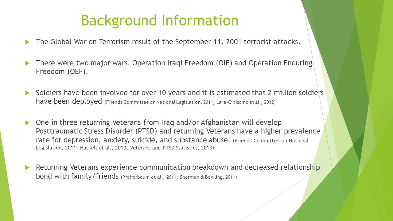 Background Information  The Global War on Terrorism result of the September 11, 2001 terrorist attacks.  There were two major wars: Operation Iraqi