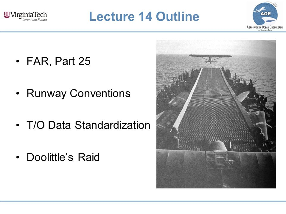 Lecture 14 Outline FAR, Part 25 Runway Conventions T/O Data Standardization Doolittle's Raid