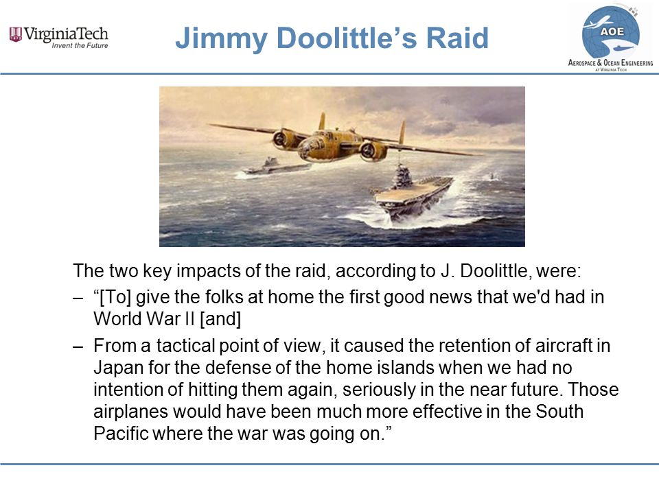 """The two key impacts of the raid, according to J. Doolittle, were: –""""[To] give the folks at home the first good news that we'd had in World War II [and"""