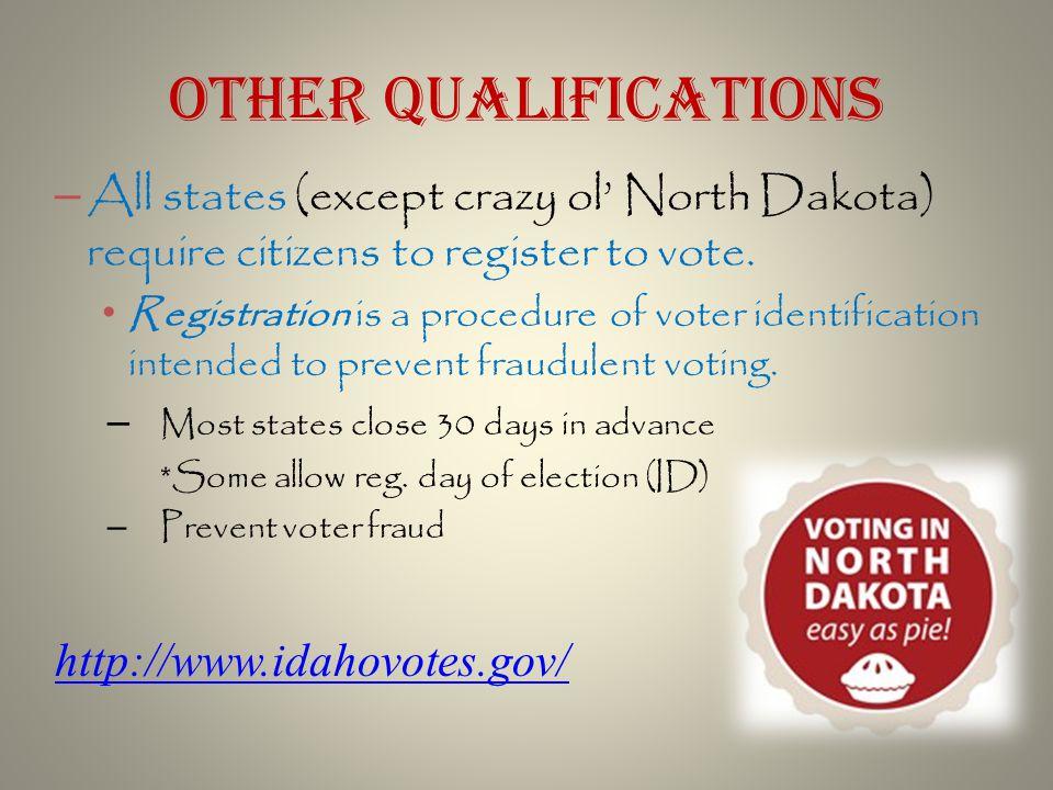 – All states (except crazy ol' North Dakota) require citizens to register to vote.