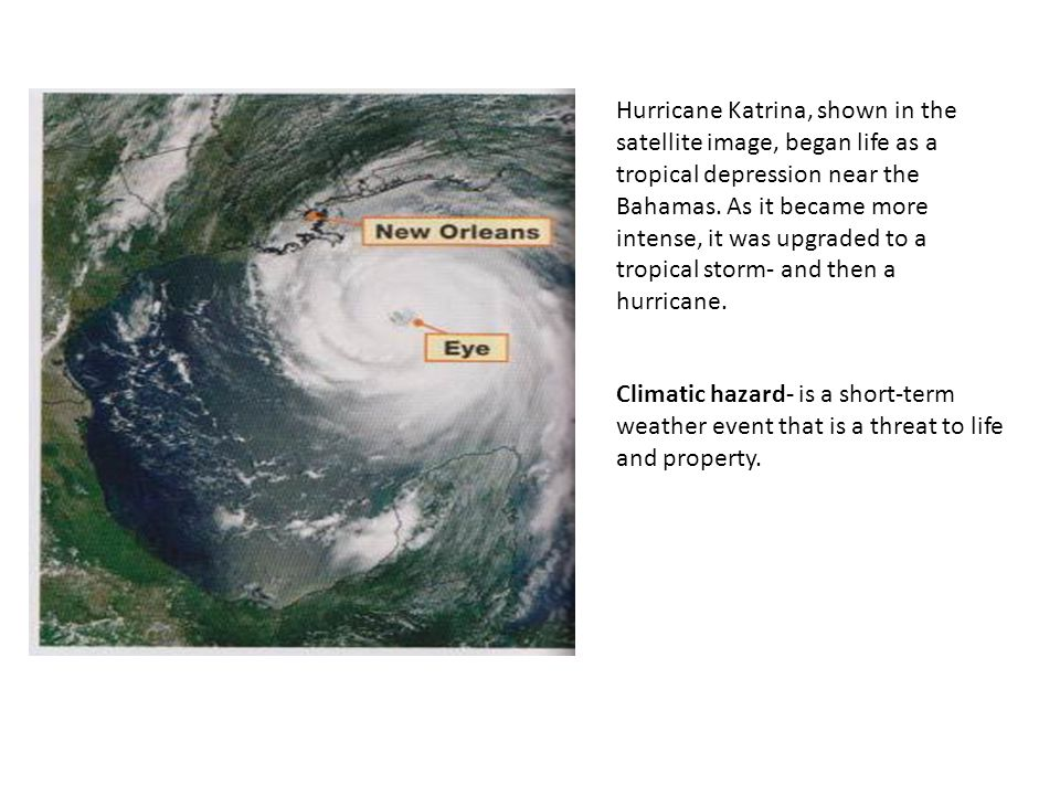 Hurricane Katrina, shown in the satellite image, began life as a tropical depression near the Bahamas.