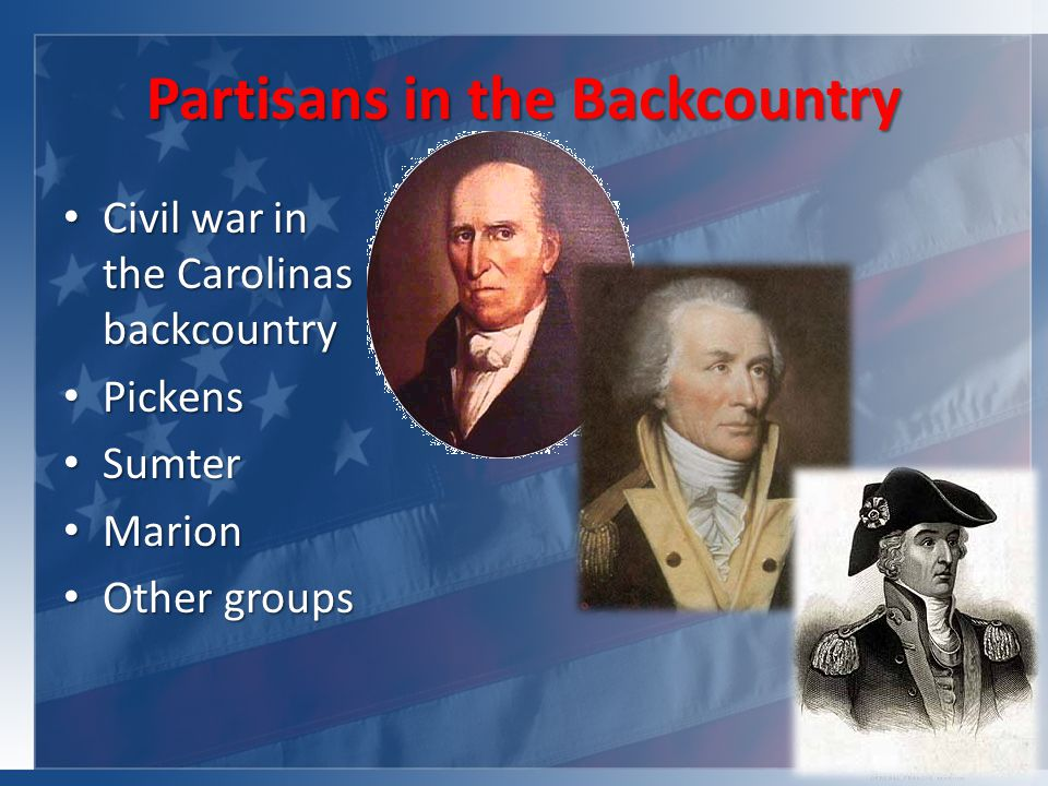 Partisans in the Backcountry Civil war in the Carolinas backcountry Civil war in the Carolinas backcountry Pickens Pickens Sumter Sumter Marion Marion Other groups Other groups