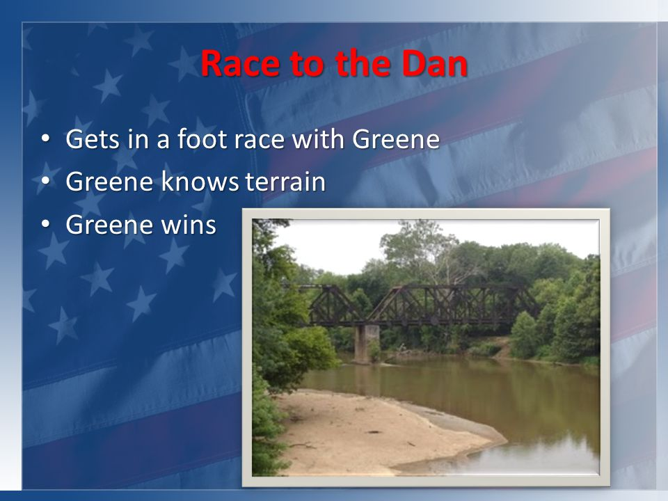 Race to the Dan Gets in a foot race with Greene Gets in a foot race with Greene Greene knows terrain Greene knows terrain Greene wins Greene wins