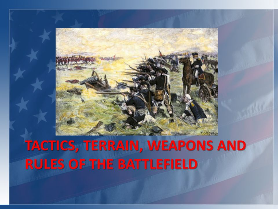 TACTICS, TERRAIN, WEAPONS AND RULES OF THE BATTLEFIELD