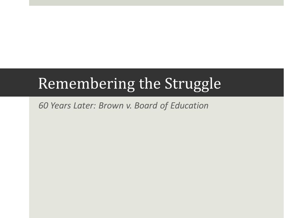 Remembering the Struggle 60 Years Later: Brown v. Board of Education