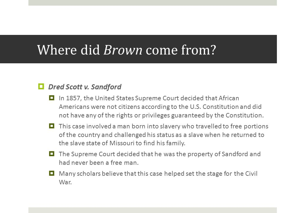 Where did Brown come from.  Dred Scott v.