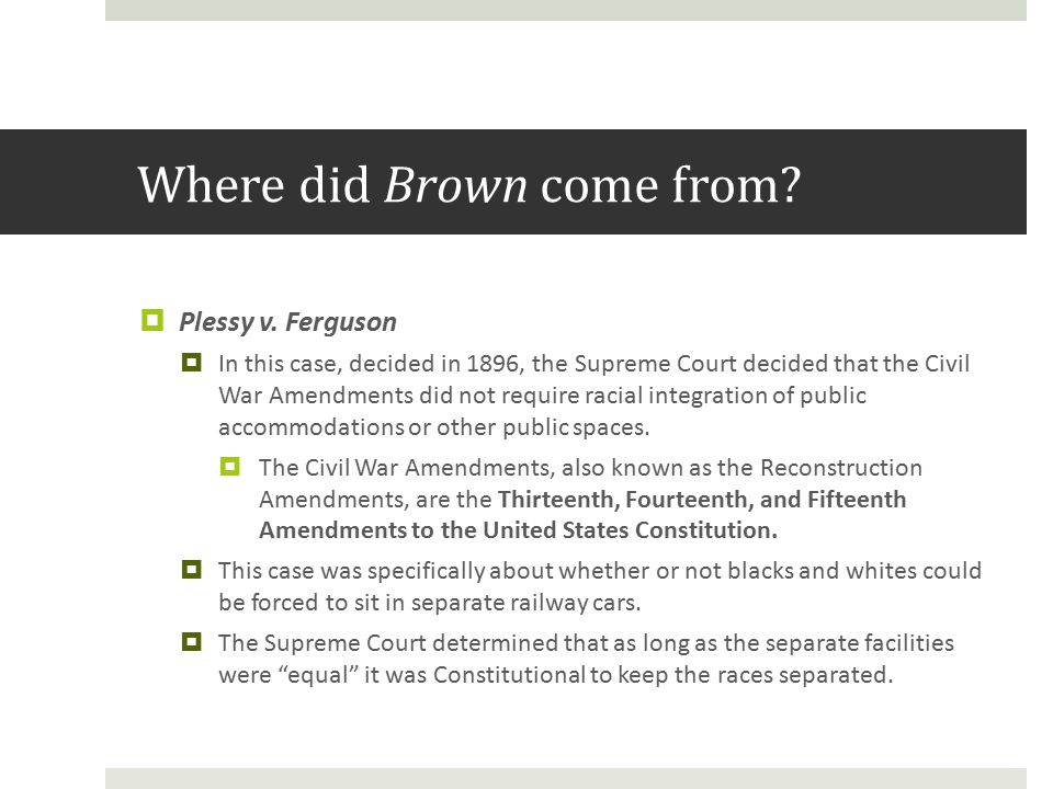 Where did Brown come from.  Plessy v.