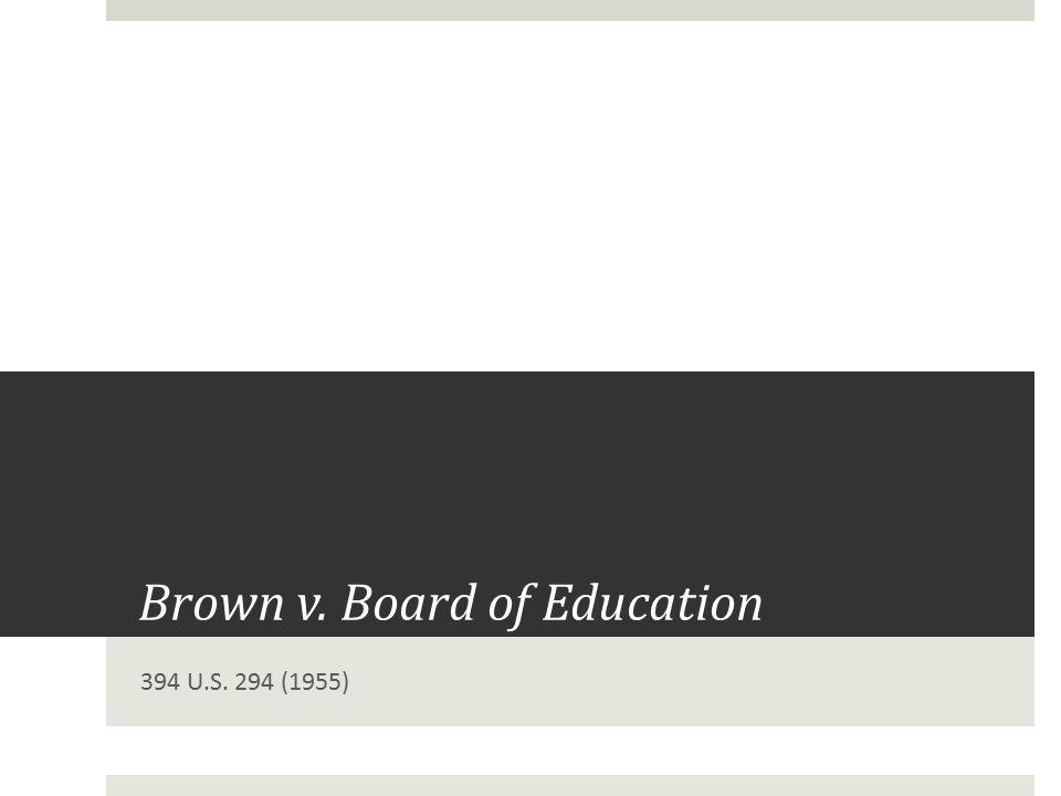 Brown v. Board of Education 394 U.S. 294 (1955)