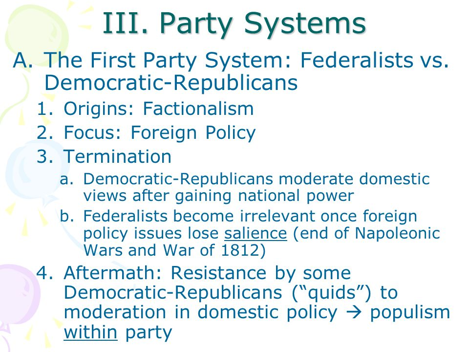 III. Party Systems A.The First Party System: Federalists vs.