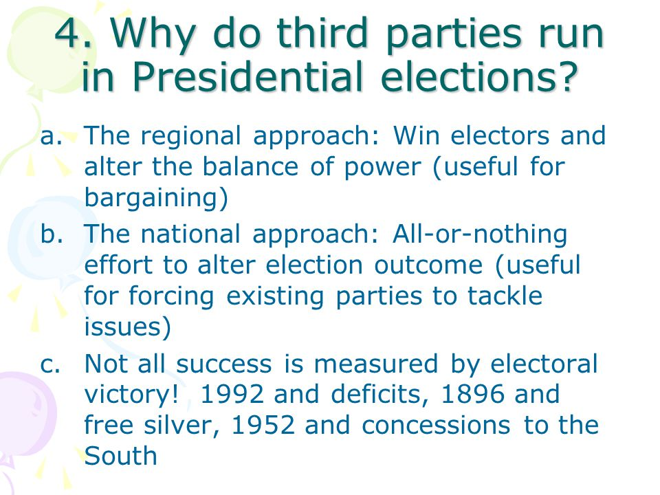 4. Why do third parties run in Presidential elections.