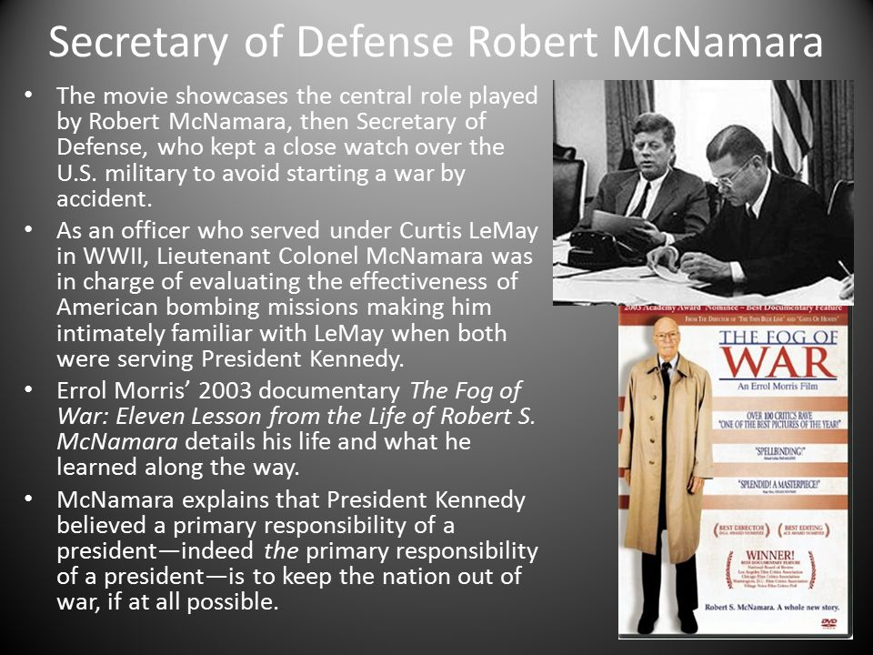 Secretary of Defense Robert McNamara The movie showcases the central role played by Robert McNamara, then Secretary of Defense, who kept a close watch over the U.S.