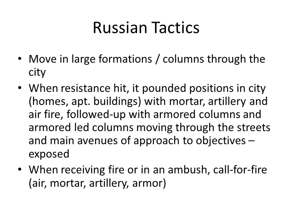 Russian Tactics Move in large formations / columns through the city When resistance hit, it pounded positions in city (homes, apt.