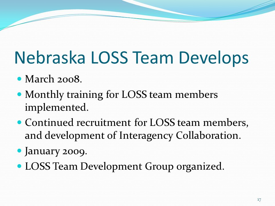 Nebraska LOSS Team Develops March 2008. Monthly training for LOSS team members implemented.