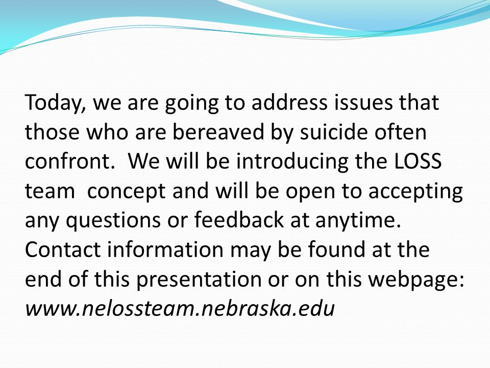 Today, we are going to address issues that those who are bereaved by suicide often confront.