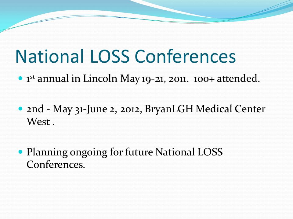 National LOSS Conferences 1 st annual in Lincoln May 19-21, 2011.