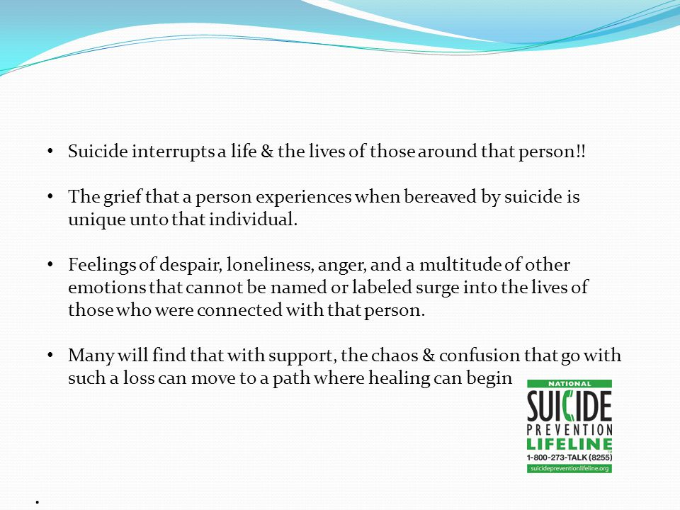 Suicide interrupts a life & the lives of those around that person!.