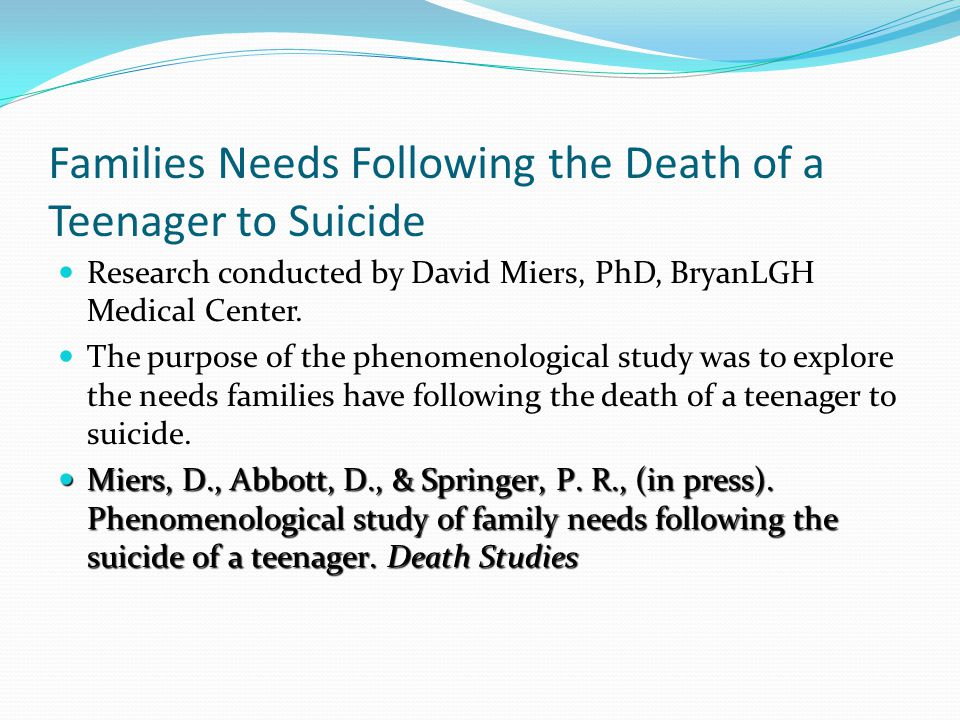 Families Needs Following the Death of a Teenager to Suicide Research conducted by David Miers, PhD, BryanLGH Medical Center.