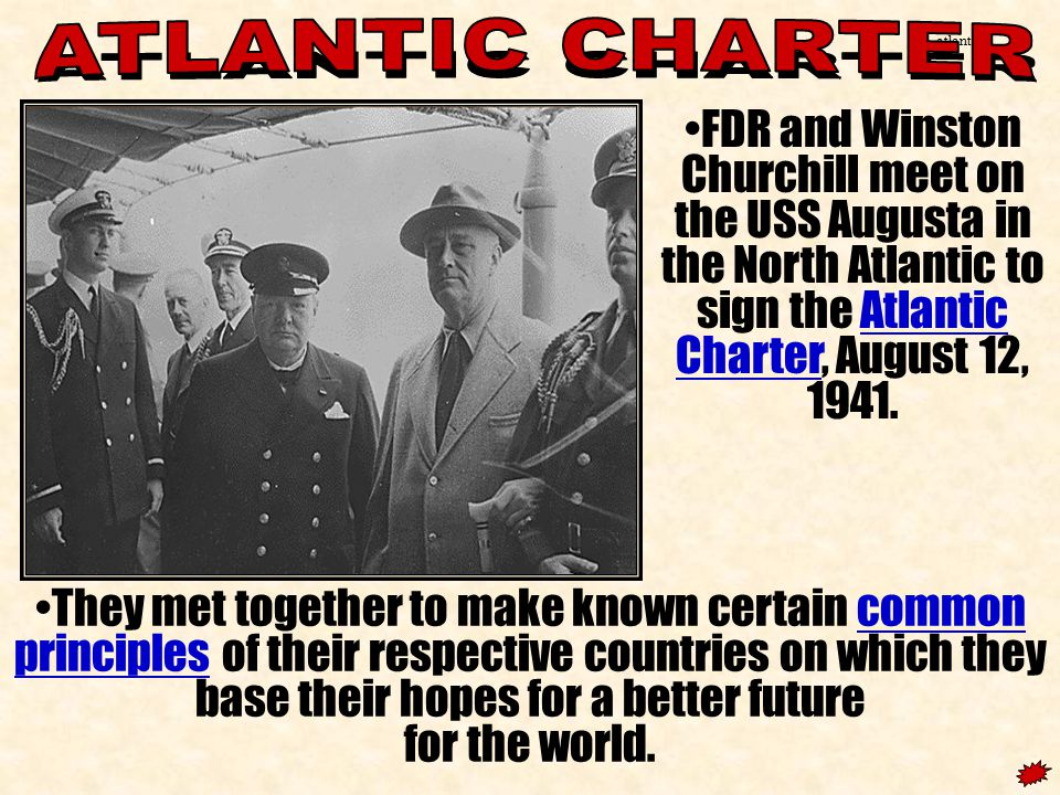 atlantic1 FDR and Winston Churchill meet on the USS Augusta in the North Atlantic to sign the Atlantic Charter, August 12, 1941.