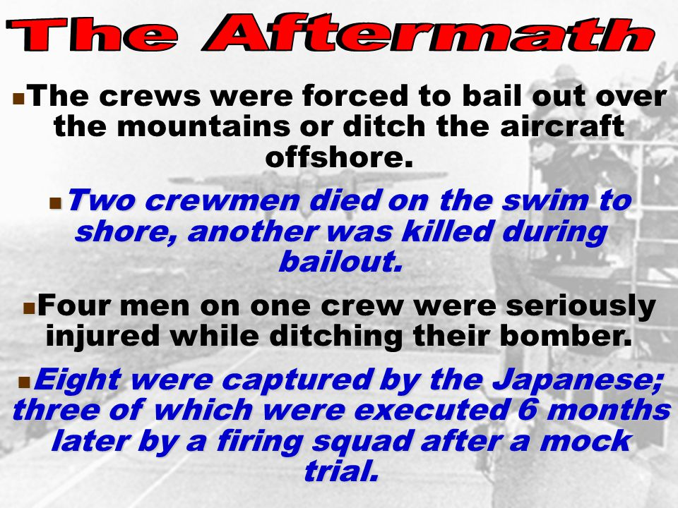 The crews were forced to bail out over the mountains or ditch the aircraft offshore.