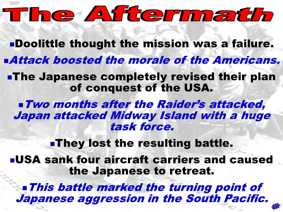 Doolittle thought the mission was a failure. Attack boosted the morale of the Americans.