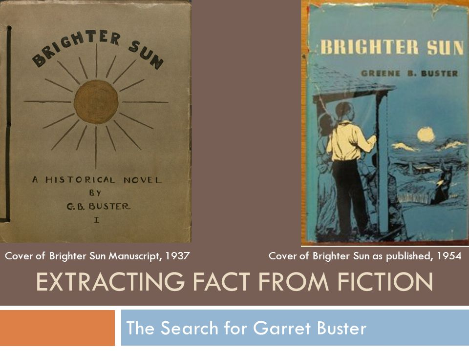 EXTRACTING FACT FROM FICTION The Search for Garret Buster Cover of Brighter Sun Manuscript, 1937 Cover of Brighter Sun as published, 1954