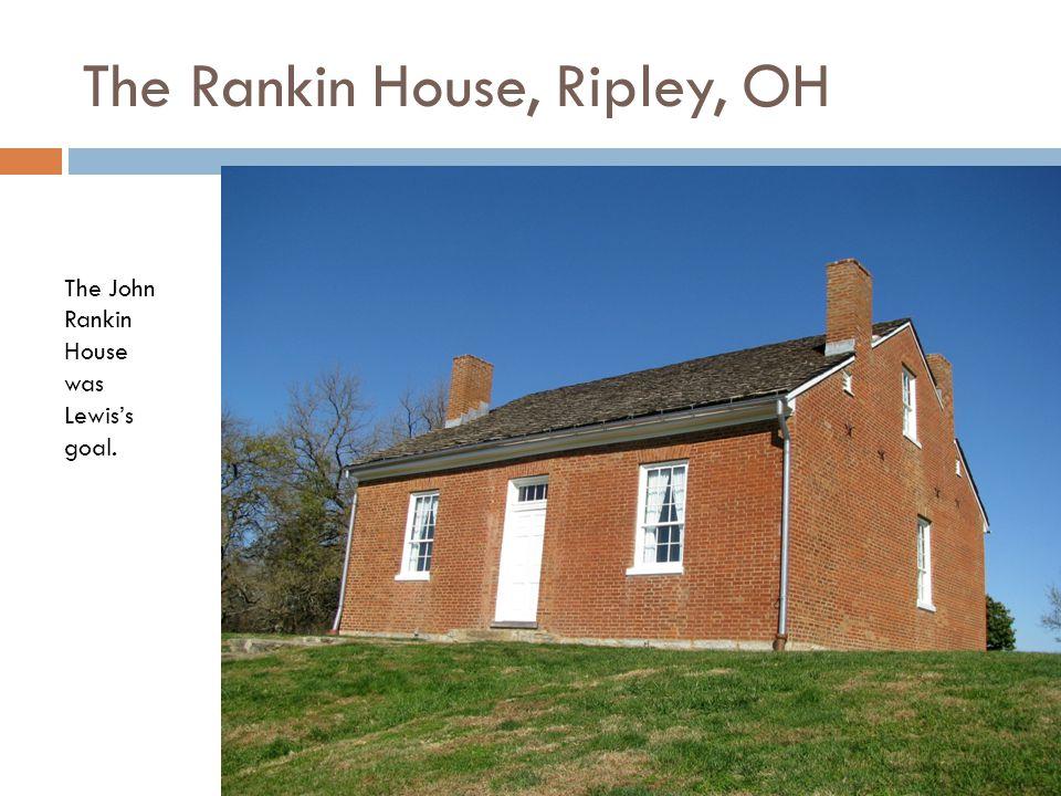 The John Rankin House was Lewis's goal. The Rankin House, Ripley, OH
