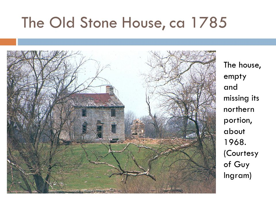 The Old Stone House, ca 1785 The house, empty and missing its northern portion, about 1968.
