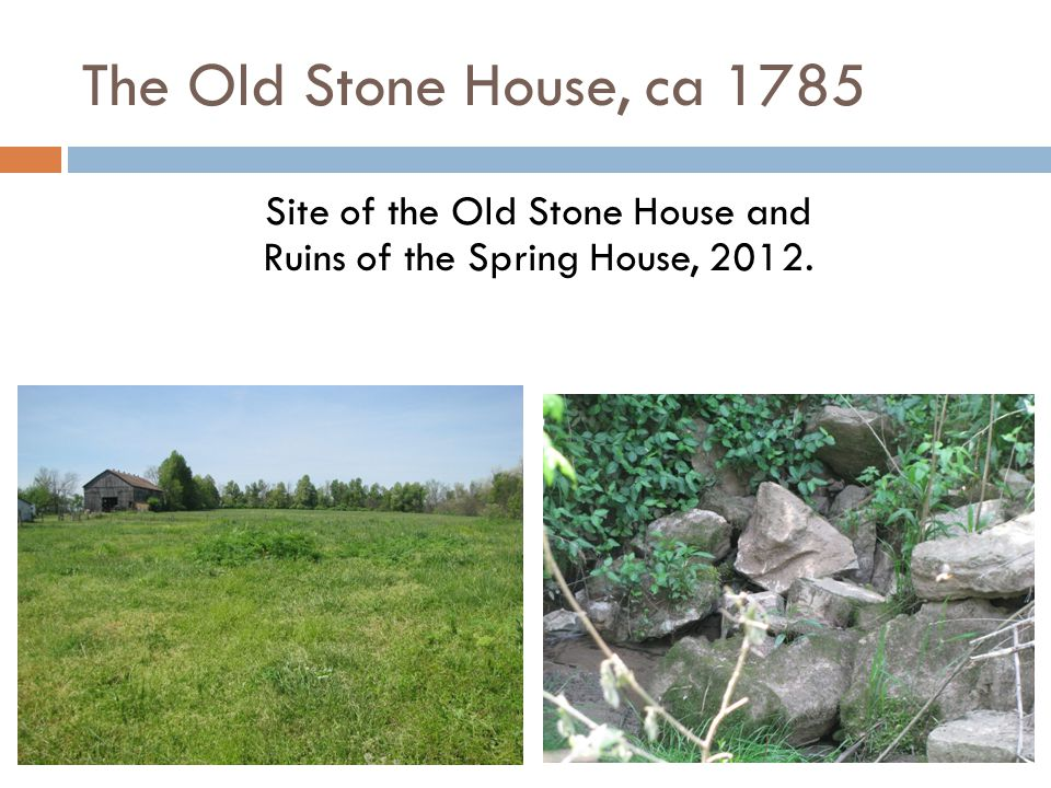 The Old Stone House, ca 1785 Site of the Old Stone House and Ruins of the Spring House, 2012.