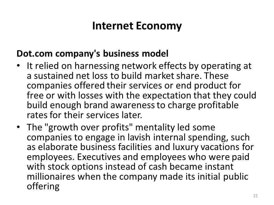 Internet Economy Dot.com company's business model It relied on harnessing network effects by operating at a sustained net loss to build market share.