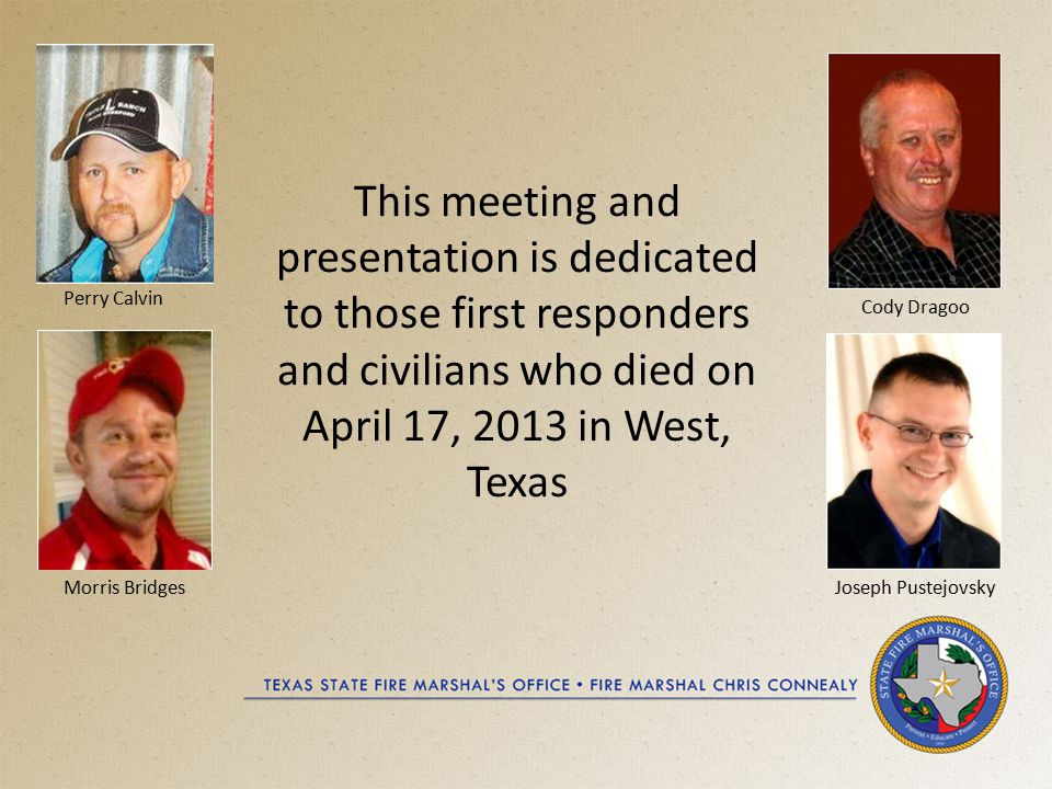 This meeting and presentation is dedicated to those first responders and civilians who died on April 17, 2013 in West, Texas Douglas SnokhousRobert Snokhous