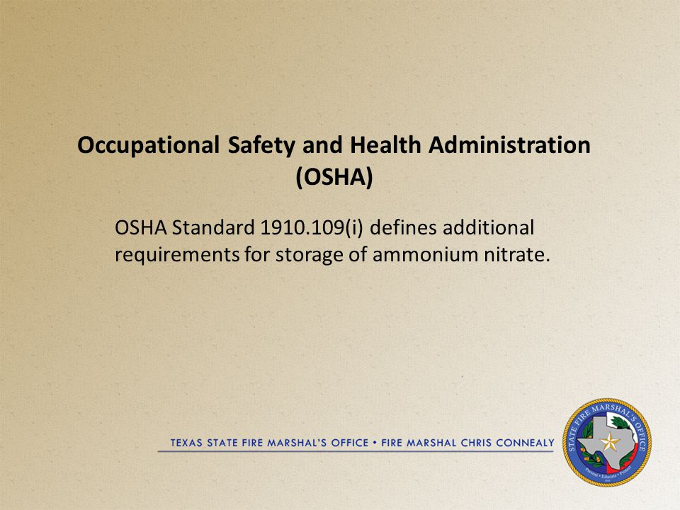 Occupational Safety and Health Administration (OSHA) OSHA Standard 1910.109(i) defines additional requirements for storage of ammonium nitrate.