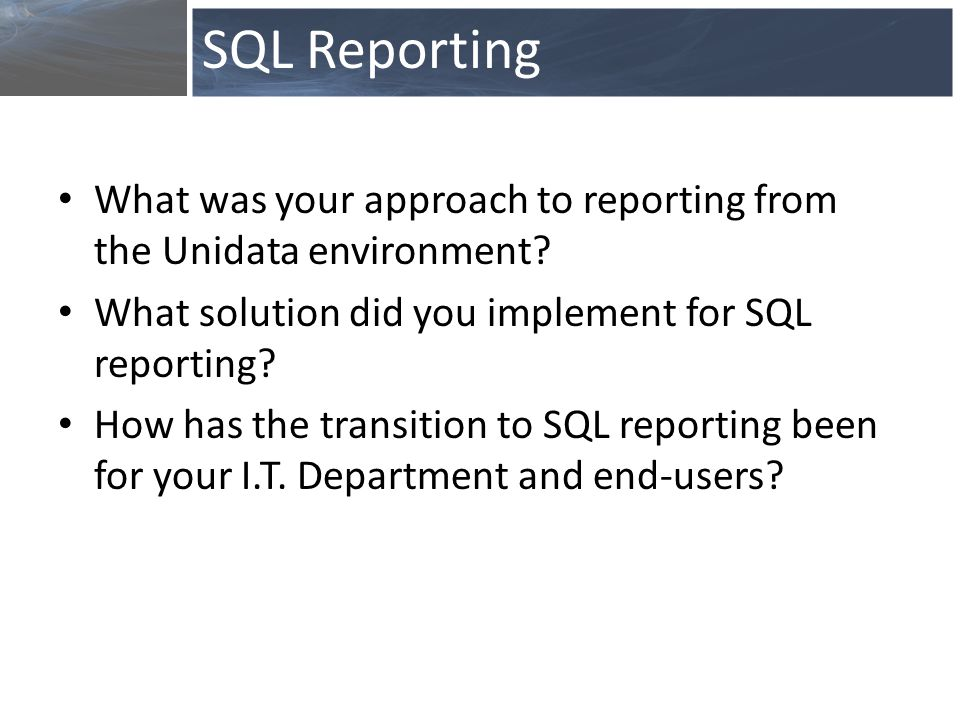 What was your approach to reporting from the Unidata environment.